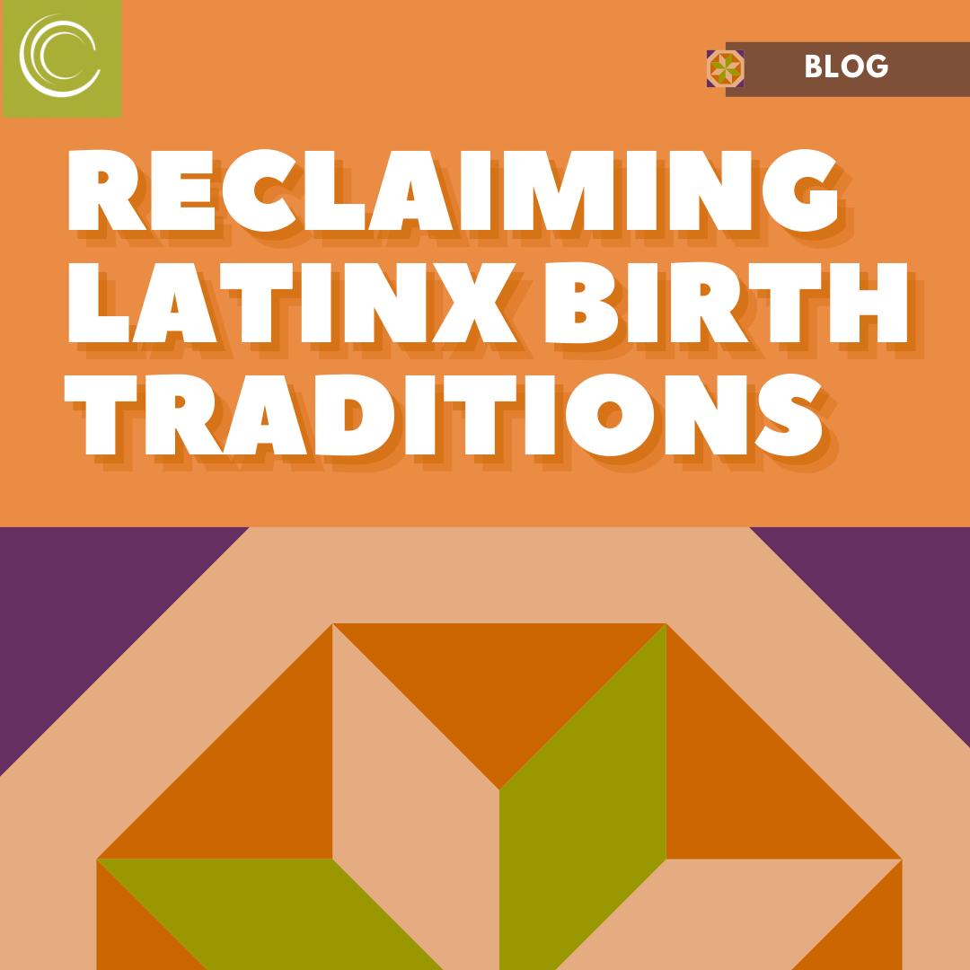 """Relcaiming latinx birth traditions"""